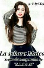 "La Señora Mateo|Segunda Temporada De ""E.L.S.D.M"" [Hot] (#2Book) by AMyCD9"