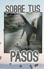 """""""Sobre Tus Pasos"""" -AM by JudiInLoveGirl"""
