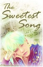 The Sweetest Song [BTS Fan Fiction] by obsessedfanfics