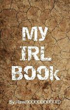 My IRL Book by RawrXXXXXXXXXXD