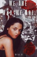 We Are Who We Are: BOOK #1 Of The Fucked Up Family Series  by Queen_kim247