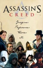 Assassin's Creed Imagines, Preferences, Theories etc. by joahnwiz27