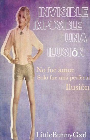 Invisible, imposible, una ilusión. [Editando]