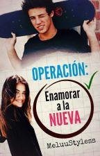 Operación: Enamorar a la nueva #1 (EDITANDO) by xXGirlProblemXx