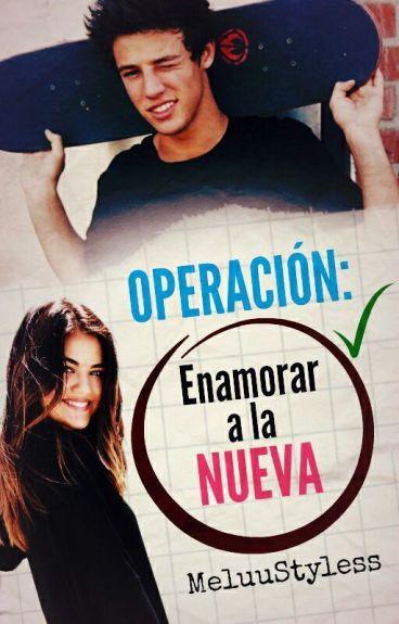 Operación: Enamorar a la nueva #1 (EDITANDO)