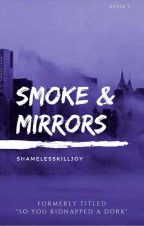 Smoke & Mirrors  by shamelesskilljoy