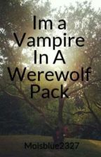 Im a Vampire in a Werewolf Pack by Moisblue2327