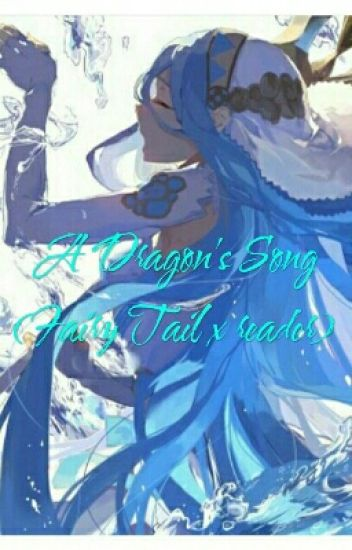 A Dragon's Song (Fairy Tail x Reader)