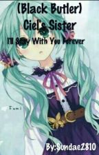 (Black Butler) Ciel's Sister - I'll stay with you forever by Sundae2810