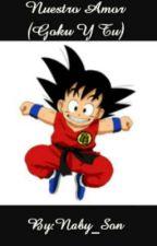 Nuestro Amor (Goku Y Tu) by Naby_Son