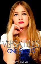 Versatiles One Shots. by AbbySilvaVic