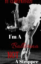 I'm A Ballerina, Not A Stripper by ClaryFray4372
