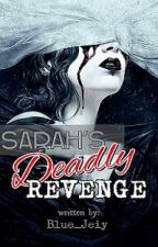 Sarah's Deadly Revenge (Completed) by Jeeiiy