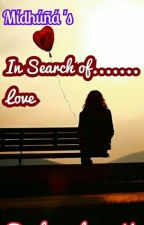 In Search Of..... Love ? by choco_lover_U