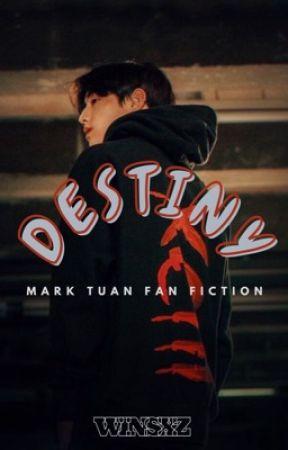 DESTINY - Mark Tuan FanFiction [EDITING] by xxxwinzxxx