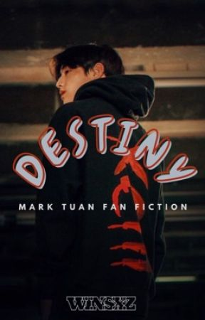 DESTINY - Mark Tuan FanFiction by Whinzlove