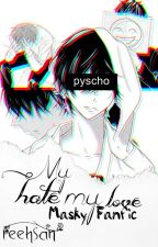 »» My Hate, My Love ««  「 Masky Fanfic 」•••Completa••• by Reeh-san