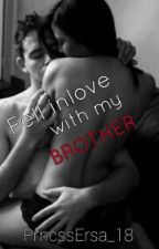 Fell inlove with my BROTHER[18+] (COMPLETED) by PrncssErsa_18