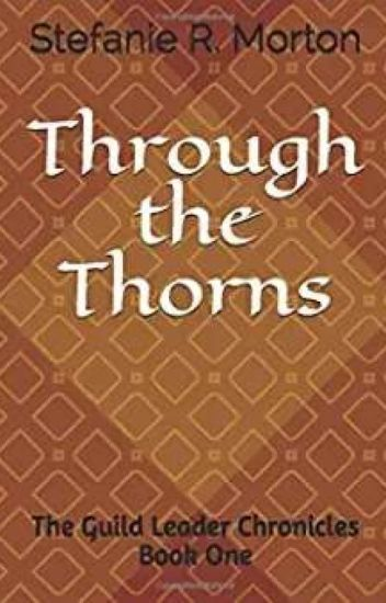 Through The Thorns~ The Guild Leader Chronicles Book One (COMPLETE)