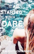 It all Started with a Dare by AENayne
