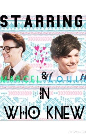 Who Knew [Larcel/Loucel/Larry Stylinson] [ Marcel ] [ Louis Tomlinson ]