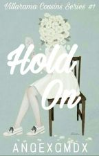 Hold on (Villarama Cousins Series #1) by angexgmdx