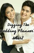 Digging The Wedding Planner's Heart by rubixx_girll