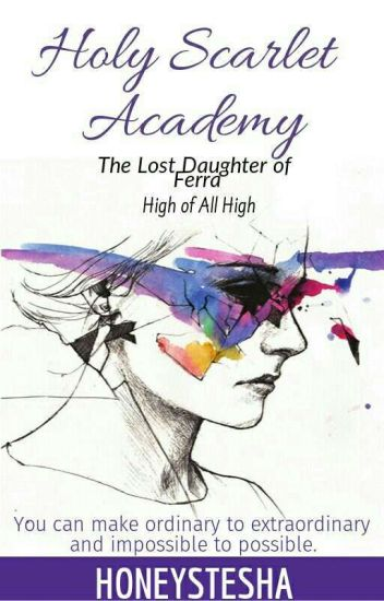 Holy Scarlet Academy; The Lost Daughter Of FERRA, High Of All High