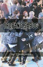 Tropang Sabog: [REVISING] by jjeonganda