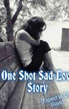One Shot Sad Story;( by MissAee