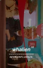 Whalien 52 »˚taekook by seokjinterlude