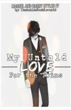 My Untold Love for the Twins [Marcel Styles] by FioresHime