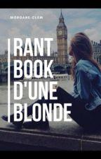 Le Rant Book D'une Blonde Complètement Chtarbée by morgane-clem