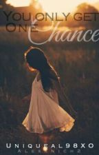 You Only Get One Chance  by Uniqueal98XO