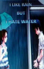 I LIKE RAIN BUT I HATE WATER by antketcuek