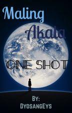 Maling Akala (One Shot story) by DyosangEys