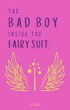 The Bad Boy Inside The Fairy Suit ✔ [COMPLETED] by CrazyIsTheNewAwesome