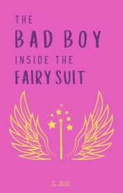 The Bad Boy Inside The Fairy Suit (Wattys2016) by CrazyIsTheNewAwesome