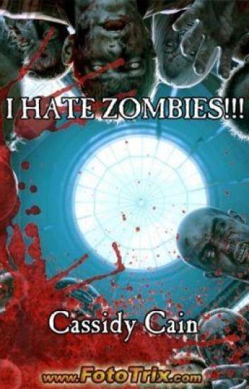I HATE ZOMBIES!!!