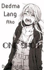 Dedma Lang Ako (One Shot story) by DyosangEys