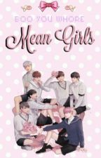 Mean Girls ♡ Bts by CripplingAnxiety