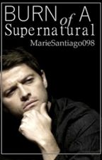 Burn of a Supernatural (BoyxBoy) #Wattys2015 by MarieSantiago098