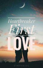 Heartbreaker First Love ✔ by Vimpykiss