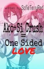Ako+Si Crush=One Sided Love by SofieTerryRed