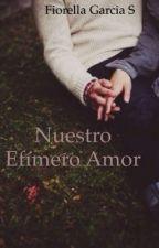 Nuestro Efímero Amor  by fiorella_mgs