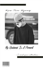 My Husband Is A Pervert || KTH by CappuccinoEun