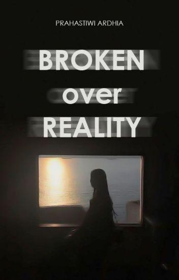 Broken Over Reality
