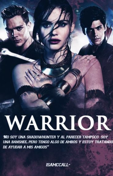Warrior ➰ Shadowhunters [pausada]
