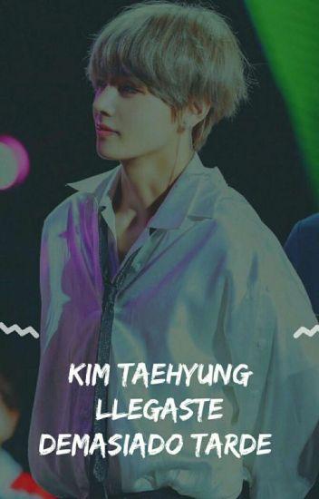 #1 Llegaste Demasiado Tarde (Taehyung)