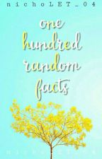 One Hundred Random Facts √ by nichoLET_04